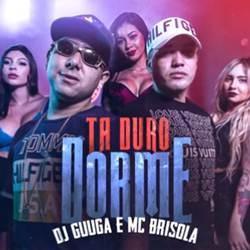 Baixar Tá Duro, Dorme - DJ Guuga e MC Brisola Mp3