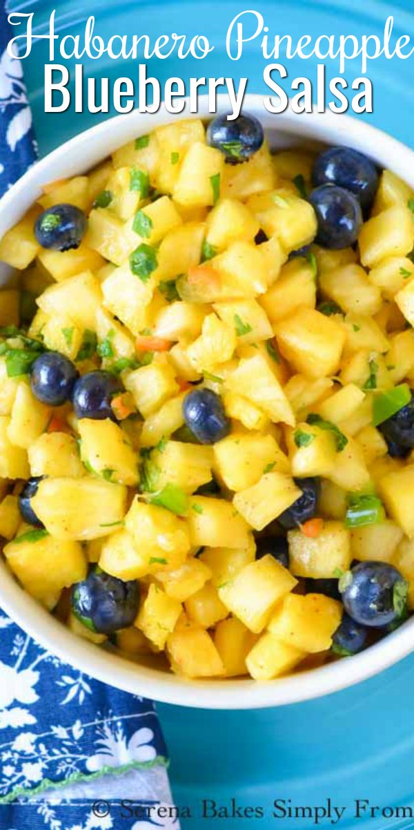 A Pineapple Salsa kicked up a notch with habanero's, blueberries and chili lime dressing. Delicious party appetizer with chips, on your favorite tacos, over chicken or in breakfast burritos from Serena Bakes Simply From Scratch.