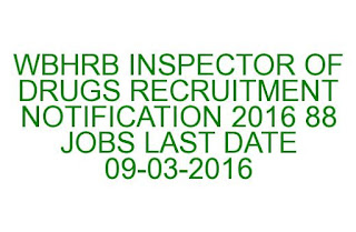 WBHRB INSPECTOR OF DRUGS RECRUITMENT NOTIFICATION 2016 88 JOBS LAST DATE 09-03-2016