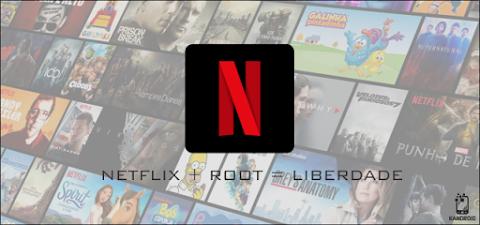 Como baixar e usar o aplicativo da Netflix com Root! - Removendo o Bloqueio