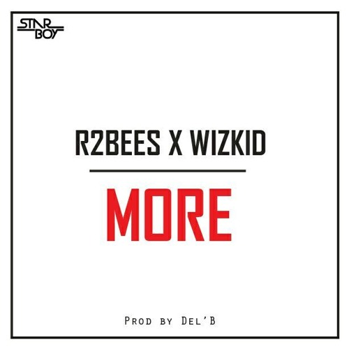 Wizkid and R2bees collaborated on an all around bound Del B beat to give us this vibe great music they titled MORE.