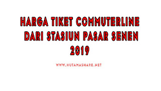 Harga Tiket Commuterline Dari Stasiun Pasar Senen Terbaru 2019