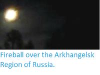 http://sciencythoughts.blogspot.co.uk/2017/01/fireball-over-arkhangelsk-region-of.html