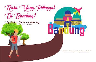 Rasa Yang Tertinggal Di Bandung, Tepatnya Di Wisata Alam Lembang