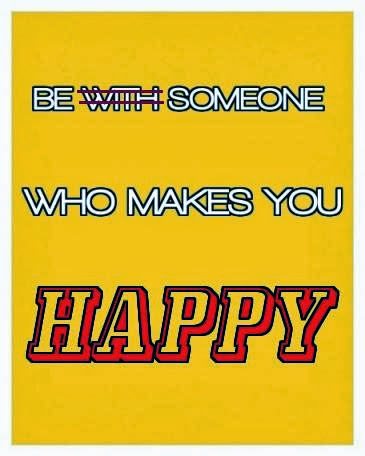 Be with someone who makes you happy, picture quote, happiness