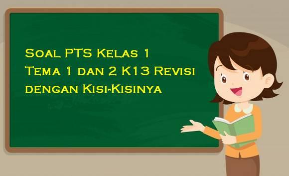 Soal PTS Kelas 1 Tema 1 dan 2 K13 Revisi dengan Kisi-Kisinya siap Cetak