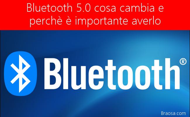Bluetooth 5.0: cosa è diverso e perché è importante