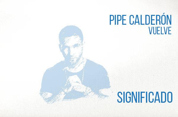 Vuelve Significado de la Canción Pipe Calderón.