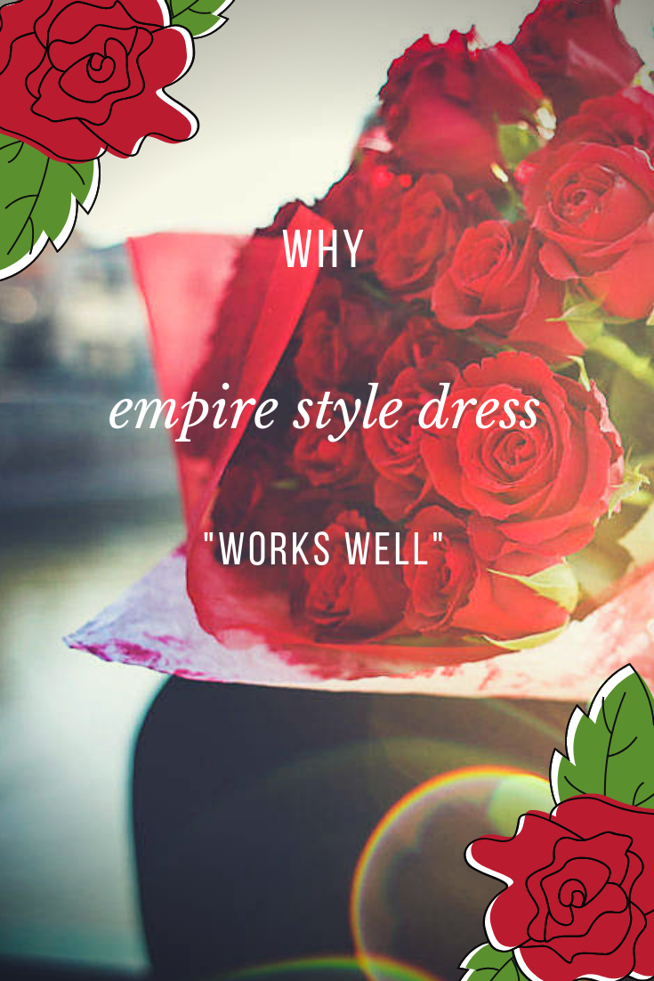 "Why Empire Style Dress ""Works Well"""