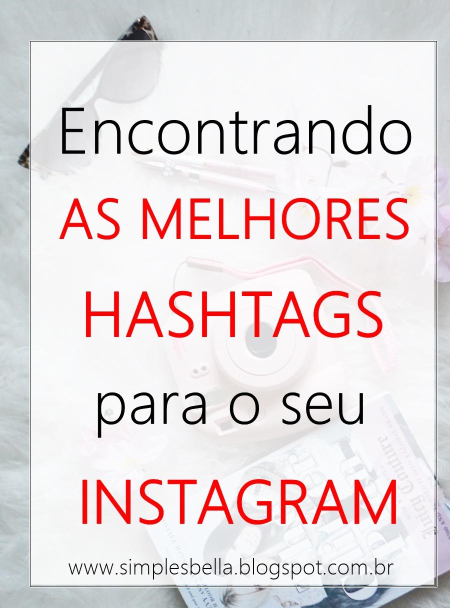 Como encontrar as melhores hashtags para usar no Instagram; como ganhar mais seguidores no Instagram