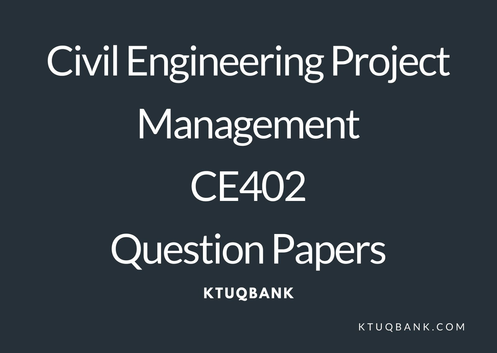 Civil Engineering Project Management | CE404 | Question Papers (2015 batch)