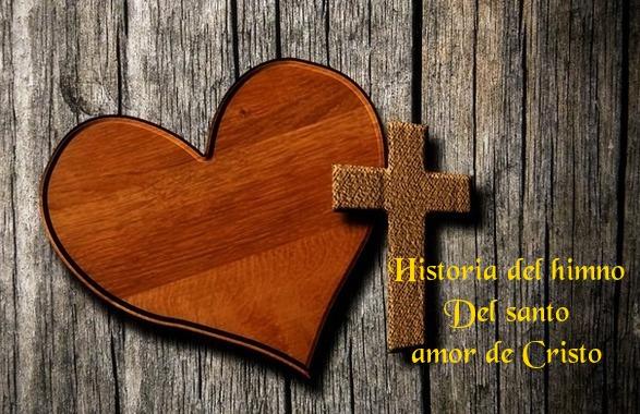 Historia del himno Del santo amor de cristo