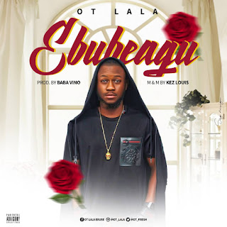 MUSIC: OT Lala - Ebubeagu