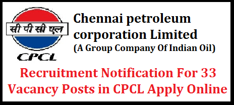 Chennai petroleum corporation Limited -Recruitment Notification For 33 Vacancy Posts in CPCL Apply Online Chennai Petroleum Corporation Limited (CPCL), is a leading profit making Public Sector Organization, a Group Company of Indian Oil Corporation Ltd., in the field of Hydro-carbon processing with a refining capacity of 11.5 MMTPA, having Refineries located in Chennai and Nagapattinam, in Tamil Nadu. The Company had achieved a turnover of `40,586 Crore and profit of `1030 Crore for the year 2016-17.chennai-petroleum-corporation-limited-recruitment-notification-for-vacancy-posts-apply-online jobs in cpcl 2017, jobs in chennai petroleum corporation limited 2017 33 vacancy posts in cpcl