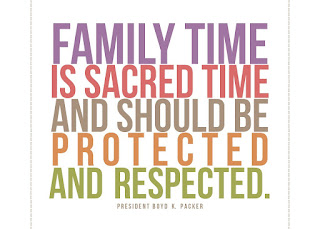 Family time is sacred time and should be protected and respected. President Boyd K Packer.