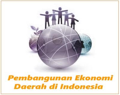 Pembangunan Ekonomi Daerah di Indonesia (Pembangunan Daerah Umum dan Khusus)