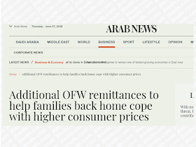 """Overseas Filipino workers  (OFW) must put sending additional remittances back home as a consideration as a temporary back-up for their families as they are dealing with soaring prices of commodities due to inflation believed to be an effect of the newly implemented tax reform via TRAIN law.     Emmanuel S. Geslani said in a telephone interview with Arab News said: """"The prices of commodities [in the Philippines], from food to fuel, have gone up so maybe OFWs should consider sending an additional 10 percent or even 20 percent to their families especially if they can afford to do so. Everything has gone up.""""    Geslani also added that the increase in prices of oil on the world market causes a domino effect on the prices of consumer items, and adding financial pressure to OFW families.  The enrolment season and tuition fees for their kids who go to school have to be paid. Geslani urged all OFWs who can send a little extra to do so for their families to catch up with the rising expenses due to the price hike.  Advertisement        Sponsored Links     The government on Tuesday said headline inflation rose 4.6 percent in May — versus 2.9 percent of the same month last year — driven mainly by price increases in fish and seafood, fuel and lubricants and bread and cereals. Average inflation during the five-month stretch was at 4.1 percent, just above the government's 2 percent to 4 percent target for the year. """"The major catalysts include higher global crude oil prices at 3.5-year highs recently; the TRAIN Law that increased taxes on fuel and other goods and services; weaker peso exchange rate and higher local rice prices,"""" Michael L. Ricafort, head of the economics and industry research division at Rizal Commercial Banking Corporation, told Arab News. """"These factors resulted in second-round inflation effects in terms of upward adjustments in the prices of affected goods and services."""" It is a bit of consolation though as Ruben Carlo O. Asuncion, chief economist at Union Bank"""