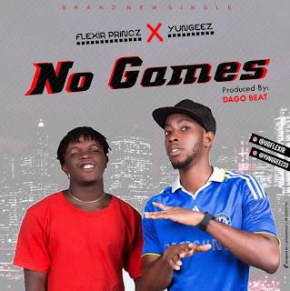 [Music] Flexir Princz - No games Ft Yung geez (Prod Dago Beat)