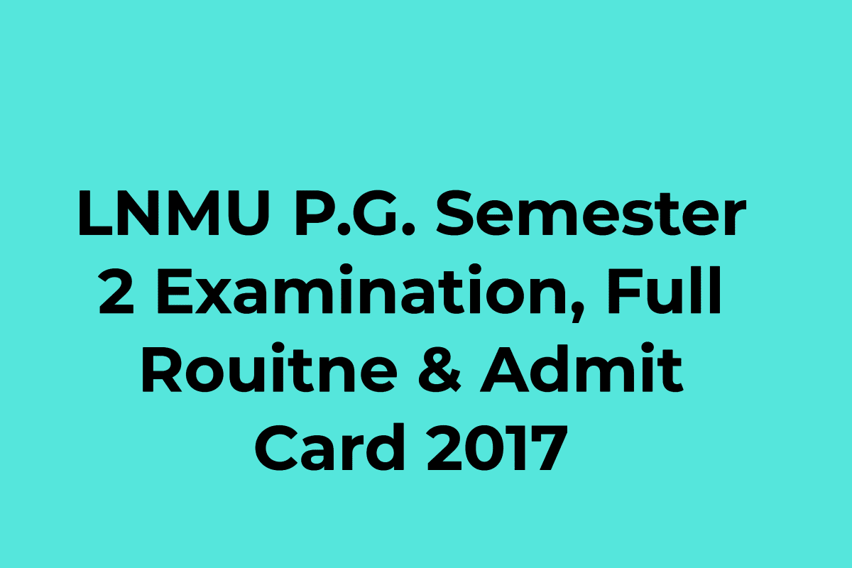 LNMU PG Semester 2 Examination, Full Routine, Admit Card 2017