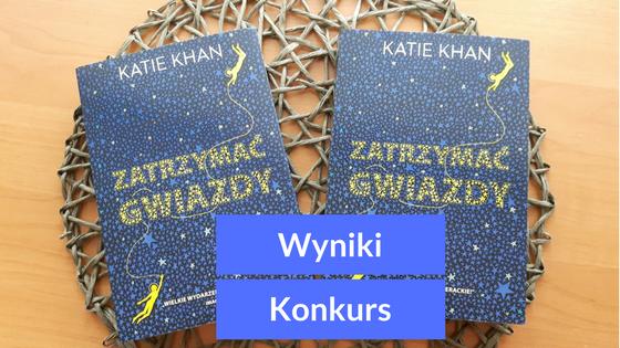 """WYNIKI KONKURSU """"Zatrzymać gwiazdy"""" Katie Khan"""