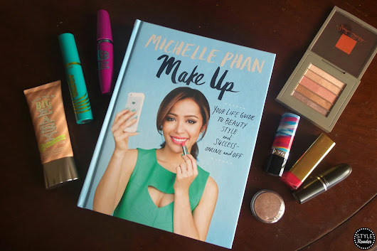 Style Reader: Book Review: Make Up: Your Life Guide to Beauty, Style, and Success--Online and Off by Michelle Phan