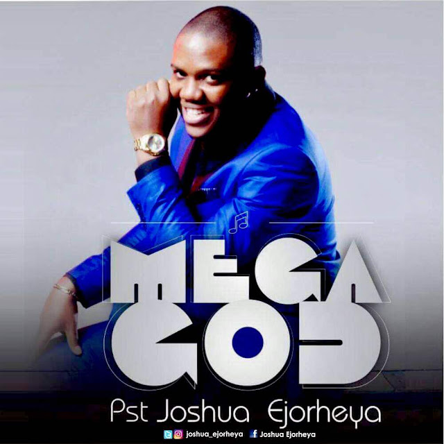 Music: Rev. Joshua Ejorheya – Mega God