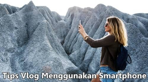 Cara Vlogging Menggunakan Smartphone