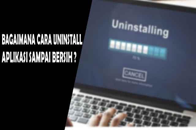cara uninstall aplikasi windows sampai bersih