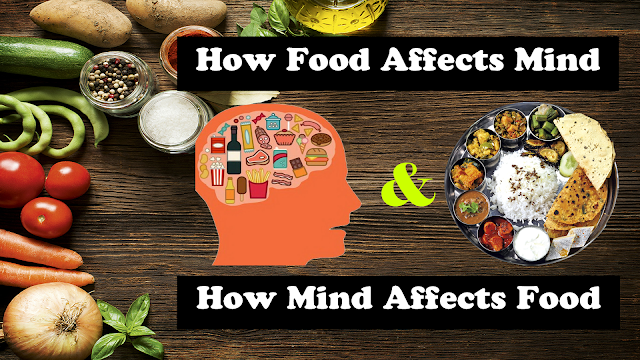 How Food Affects Mind  & Mind Affects Food