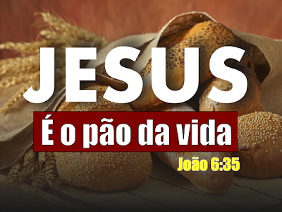 Jesus é o Pão da Vida - João 6:35