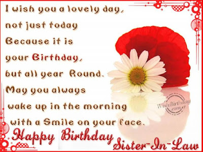 Happy Birthday wishes for sister in law: i wish you a lovely day, not just today