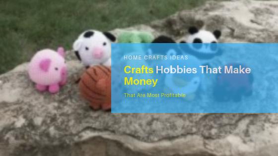 Crafts Hobbies That Make Money