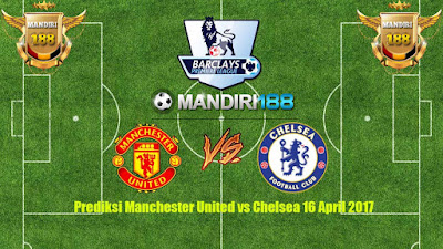 AGEN BOLA - Prediksi Manchester United vs Chelsea 16 April 2017