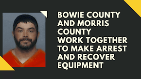 Bowie County make arrest after working with Morris County to recover $86k in heavy equipment stolen from Bowie County citizen
