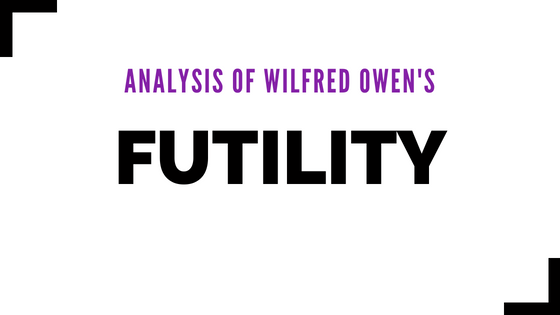 Futility by Wilfred Owen- Analysis