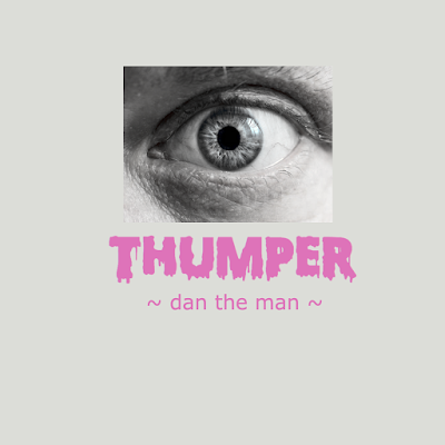 THUMPER DAN THE MAN