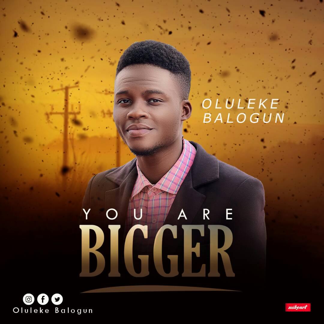DOWNLOAD MUSIC] Oluleke Balogun - You Are Bigger - Praisejamzblog com