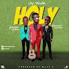 """HOLY"" by Mr.wealth ft Desmond Samuel & Justman Ebere"