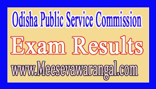 Odisha Public Service Commission Odisha Civil Services Main 2016 Exam Results