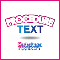 Penjelasan, Tujuan, dan Kumpulan Contoh Procedure Text dalam Bahasa Inggris beserta Artinya