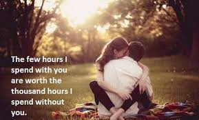 World's Best Love Quotes: The few hours I spend with you are worth hours I spend without you.