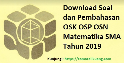 soal dan pembahasan osk osp osn matematika sma tahun 2019, tomatalikuang.com