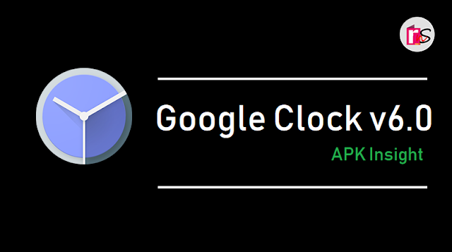 Google Clock v6.0 APK Update with New Makeover: Read Change-log, Compatible Devices List  & Download APK