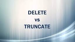 Delete VS Truncate