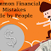 Common financial errors committed by people as reviewed by Dc Fawcett