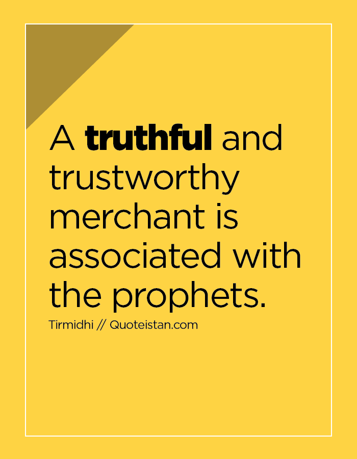 A truthful and trustworthy merchant is associated with the prophets.