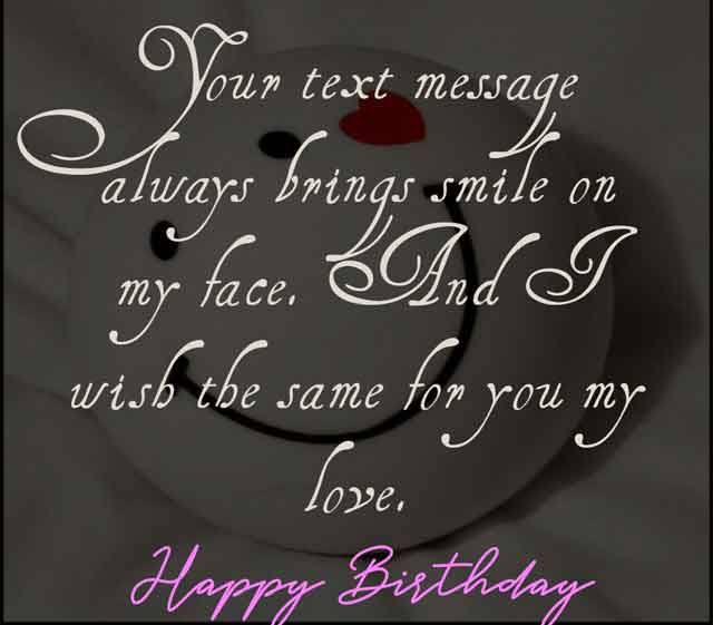 Your text message always brings smile on my face. And I wish the same for you my love. Happy Birthday Cadbury