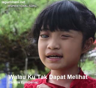 Download Lagu Rohani Walau Ku Tak Dapat Melihat (Grezia Ephipania)