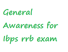General Awareness for Ibps rrb exam