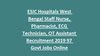 ESIC Hospitals West Bengal Staff Nurse, Pharmacist, ECG Technician, OT Assistant Recruitment 2019 97 Govt Jobs Online